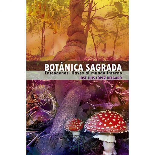 Libro: Botánica Sagrada. Llaves al mundo interno. ,de José Luis López Delgado