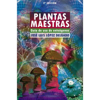 libro Plantas Maestras. Guía de uso de enteógenos escrito por José Luis López Delgado