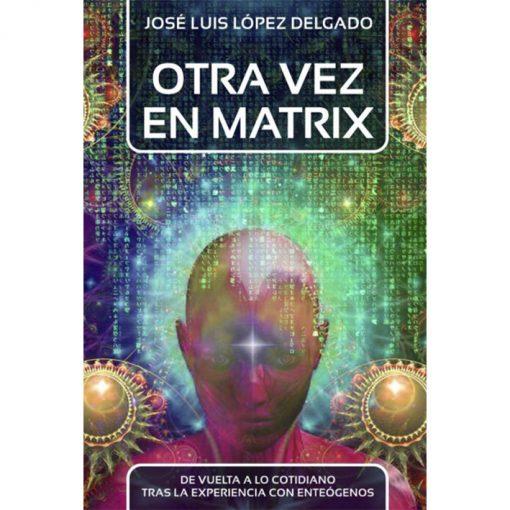 Libro – Otra vez en Matrix. Guí para la integración de una experiencia con psicodélicos